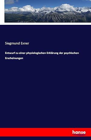 Bog, paperback Entwurf Zu Einer Physiologischen Erklarung Der Psychischen Erscheinungen af Siegmund Exner