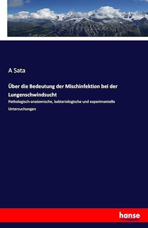 Bog, paperback Uber Die Bedeutung Der Mischinfektion Bei Der Lungenschwindsucht af A. Sata