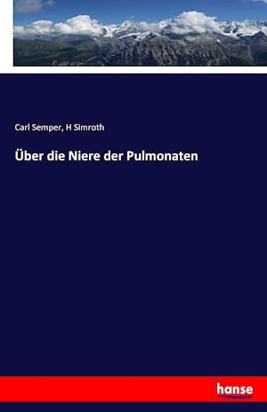 Bog, paperback Uber Die Niere Der Pulmonaten af H. Simroth, Carl Semper