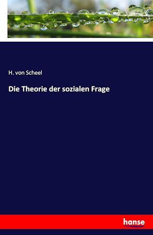 Bog, paperback Die Theorie Der Sozialen Frage af H. Von Scheel