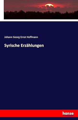 Bog, paperback Syrische Erzahlungen af Johann Georg Ernst Hoffmann