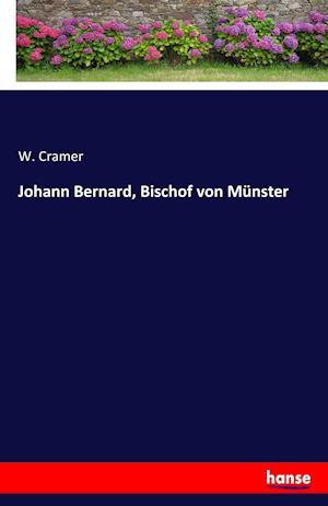 Bog, paperback Johann Bernard, Bischof Von Munster af W. Cramer