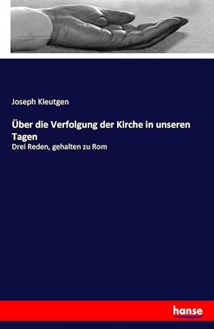 Bog, paperback Uber Die Verfolgung Der Kirche in Unseren Tagen af Joseph Kleutgen