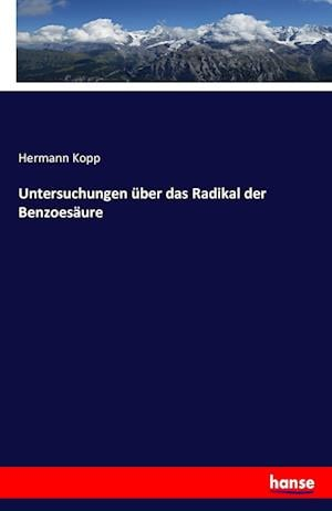 Bog, paperback Untersuchungen Uber Das Radikal Der Benzoesaure af Hermann Kopp