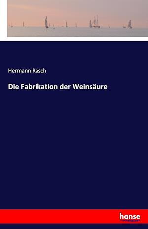 Bog, paperback Die Fabrikation Der Weinsaure af Hermann Rasch