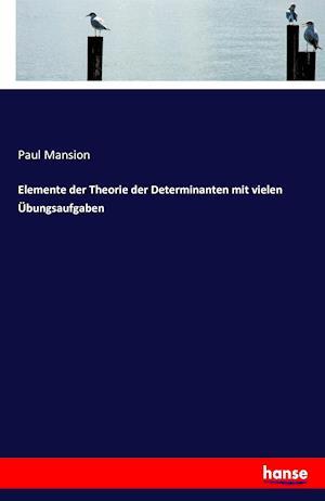 Bog, paperback Elemente Der Theorie Der Determinanten Mit Vielen Ubungsaufgaben af Paul Mansion