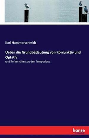 Bog, paperback Ueber Die Grundbedeutung Von Koniunktiv Und Optativ af Karl Hammerschmidt