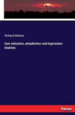 Bog, paperback Zum Eleischen, Arkadischen Und Kyprischen Dialekte af Richard Meister