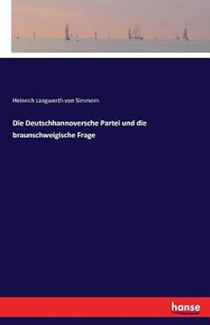 Bog, paperback Die Deutschhannoversche Partei Und Die Braunschweigische Frage af Heinrich Langwerth Von Simmern