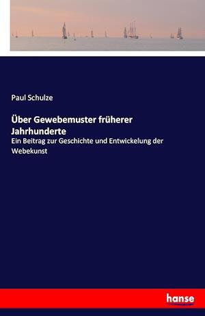 Bog, paperback Uber Gewebemuster Fruherer Jahrhunderte af Paul Schulze