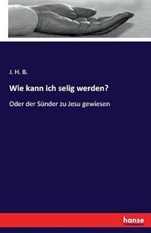 Bog, paperback Wie Kann Ich Selig Werden? af J. H. B