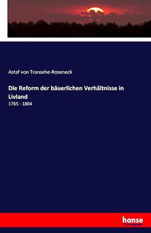 Bog, paperback Die Reform Der Bauerlichen Verhaltnisse in Livland af Astaf Von Transehe-Roseneck