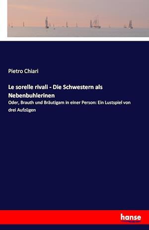 Bog, paperback Le Sorelle Rivali - Die Schwestern ALS Nebenbuhlerinen af Pietro Chiari
