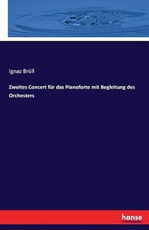 Bog, paperback Zweites Concert Fur Das Pianoforte Mit Begleitung Des Orchesters af Ignaz Brull