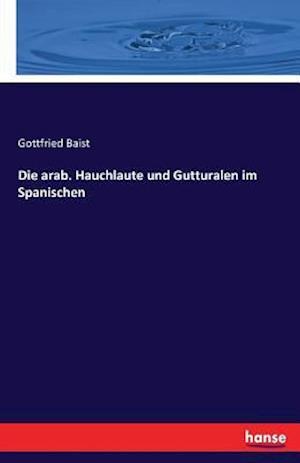 Bog, paperback Die Arab. Hauchlaute Und Gutturalen Im Spanischen af Gottfried Baist