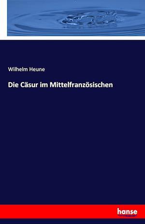 Bog, paperback Die Casur Im Mittelfranzosischen af Wilhelm Heune