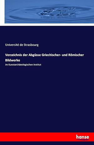 Bog, paperback Verzeichnis Der Abgusse Griechischer- Und Romischer Bildwerke af Universite De Strasbourg