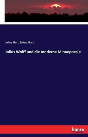 Bog, paperback Julius Wolff Und Die Moderne Minnepoesie af Julius Hart