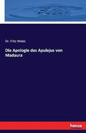 Bog, paperback Die Apologie Des Apulejus Von Madaura af Dr Fritz Weiss