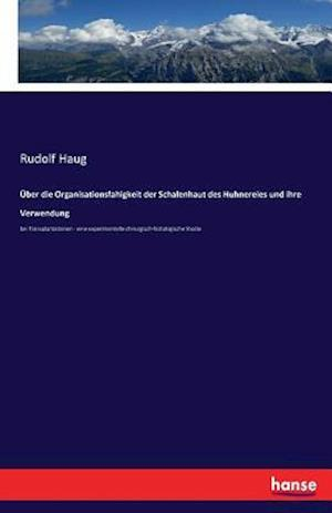 Bog, paperback Uber Die Organisationsfahigkeit Der Schalenhaut Des Huhnereies Und Ihre Verwendung af Rudolf Haug