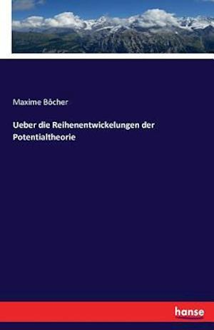 Bog, paperback Ueber Die Reihenentwickelungen Der Potentialtheorie af Maxime Bocher