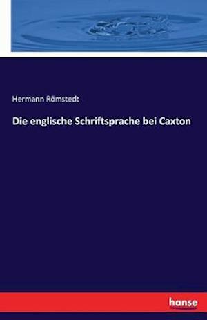 Bog, paperback Die Englische Schriftsprache Bei Caxton af Hermann Romstedt