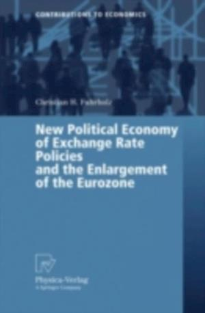 New Political Economy of Exchange Rate Policies and the Enlargement of the Eurozone af Christian Fahrholz