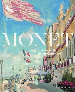 Monet and the Birth of Impressionism af Felix Kramer