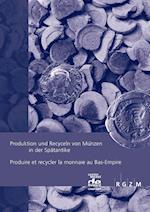 Produktion Und Recyceln Von Munzen in Der Spatantikeproduire Et Recycler La Monnaie Au Bas-Empire (Romisch germanisches Zentralmuseum Tagungen, nr. 29)
