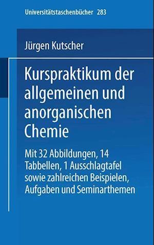 Kurspraktikum Der Allgemeinen Und Anorganischen Chemie af Jurgen Kutscher, Armin Schneider