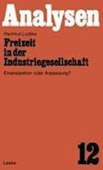 Freizeit in der Industriegesellschaft af Hartmut Ludtke