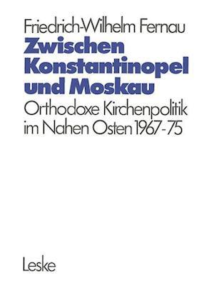 Zwischen Konstantinopel und Moskau af Friedrich-Wilhelm Fernau