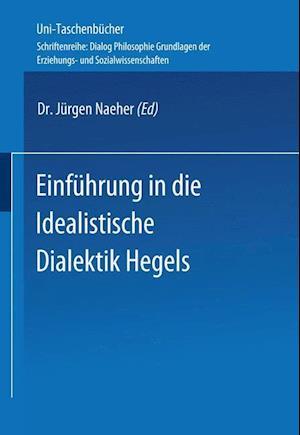 Einfuhrung in Die Idealistische Dialektik Hegels af Jeurgen Naeher, Jurgen Naeher