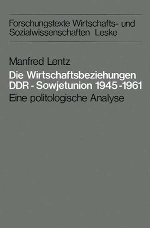 Die Wirtschaftsbeziehungen Ddr Sowjetunion 1945 1961 af Manfred Lentz