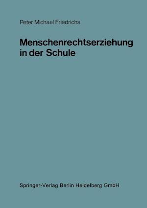 Menschenrechtserziehung in Der Schule af Peter Michael Friedrichs
