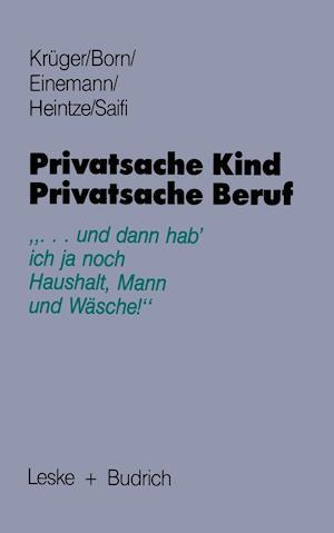 Privatsache Kind - Privatsache Beruf af Beate Einemann, Helga Kruger, Claudia Born