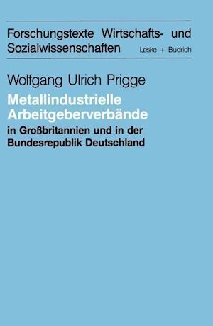 Metallindustrielle Arbeitgeberverbande in Grossbritannien Und Der Bundesrepublik Deutschland af Wolfgang-Ulrich Prigge