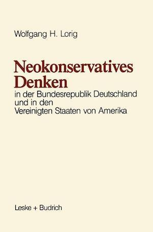 Neokonservatives Denken in Der Bundesrepublik Deutschland Und in Den Vereinigten Staaten Von Amerika af Wolfgang H. Lorig, Wolfgang H. Lorig