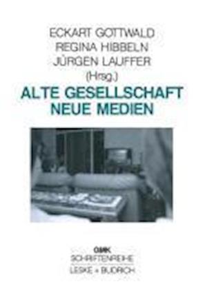 Alte Gesellschaft Neue Medien af Regina Hibbeln, Jurgen Lauffer, Eckart Gottwald
