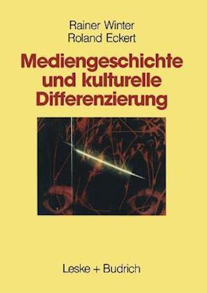 Mediengeschichte Und Kulturelle Differenzierung af Rainer Winter, Roland Eckert