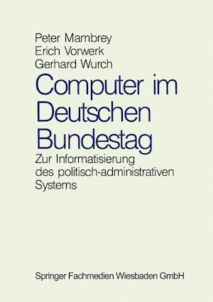 Computer Im Deutschen Bundestag af Erich Vorwerk, Gerhard Wurch, Peter Mambrey