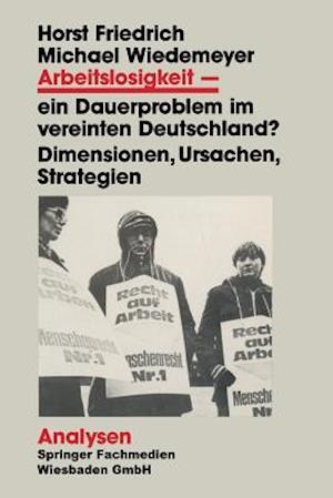 Arbeitslosigkeit - Ein Dauerproblem Im Vereinten Deutschland? af Michael Wiedemeyer, Horst Friedrich, Horst Friedrich