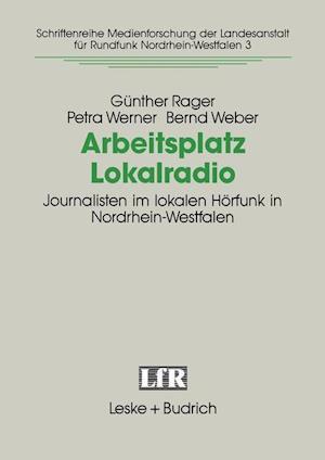 Arbeitsplatz Lokalradio af Petra Werner, Gunther Rager, Bernd Weber