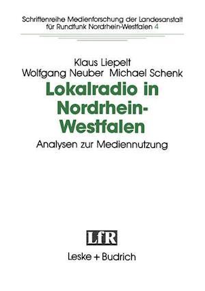 Lokalradio in Nordrhein-Westfalen Analysen Zur Mediennutzung af Klaus Liepelt, Wolfgang Neuber, Michael Schnek