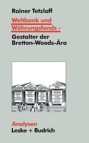Weltbank Und Wahrungsfonds Gestalter Der Bretton-Woods-Ara af Rainer Tetzlaff