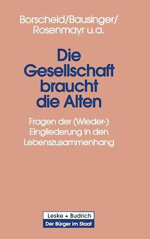 Die Gesellschaft Braucht Die Alten af Peter Borscheid, Hermann Bausinger, Leopold Rosenmayr