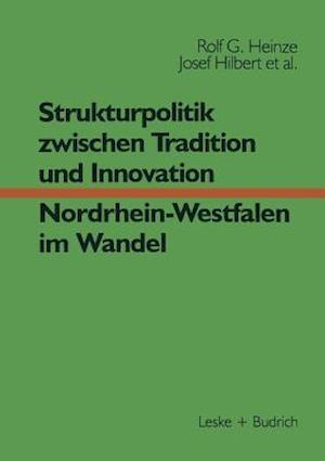 Strukturpolitik Zwischen Tradition Und Innovation Nrw Im Wandel af Rolf G. Heinze, Erwin Helle, Josef Hilbert