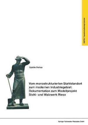 Vom Monostrukturierten Stahlstandort Zum Modernen Industriegebiet af Sybille Rehse