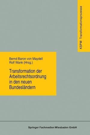 Transformation Der Arbeitsrechtsordnung in Den Neuen Bundeslandern af Rolf Wank, Bernd Baron Von Maydell, Bernd Baron Von Maydell