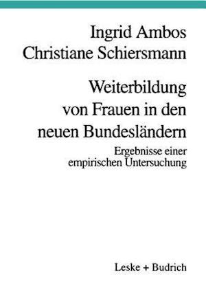 Weiterbildung Von Frauen in Den Neuen Bundeslandern af Ingrid Ambos, Christiane Schiersmann